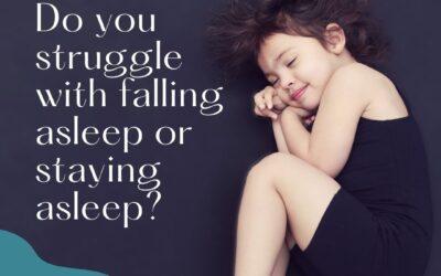 Do you struggle with falling asleep or staying asleep?